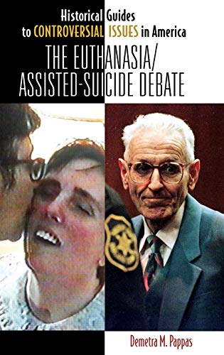 the-euthanasia-assisted-suicide-debate-historical-guides-to-controversial-issues-in-america