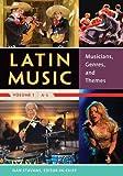 Stavans, Ilan: The Encyclopedia of Latin Music [4 volumes]: [Four Volumes]