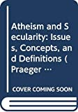 Zuckerman, Phil: Atheism and Secularity: Volume 1: Issues, Concepts, and Definitions (Praeger Perspectives)
