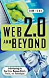 Funk, Tom: Web 2.0 and Beyond: Understanding the New Online Business Models, Trends, and Technologies