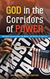 Ryan, Michael: God in the Corridors of Power: Christian Conservatives, the Media, and Politics in America