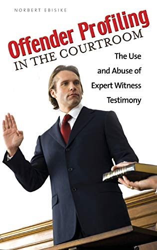 offender-profiling-in-the-courtroom-the-use-and-abuse-of-expert-witness-testimony
