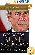 George W. Bush, War Criminal?: The Bush Administration's Liability for 269 War Crimes