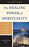 Ellens, J. Harold: The Healing Power of Spirituality: Volume 2: Religion (Psychology, Religion, and Spirituality)