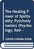 Ellens, J. Harold: The Healing Power of Spirituality: Volume 3: Pyschodynamics (Psychology, Religion, and Spirituality)