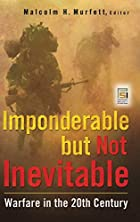 Imponderable but Not Inevitable: Warfare in…