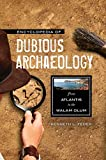 Feder, Kenneth L.: Encyclopedia of Dubious Archaeology: From Atlantis to the Walam Olum