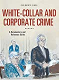Geis, Gilbert: White-Collar and Corporate Crime: A Documentary and Reference Guide (Documentary and Reference Guides)