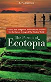 Anderson, E. N.: The Pursuit of Ecotopia: Lessons from Indigenous and Traditional Societies for the Human Ecology of Our Modern World