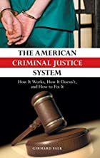 The American Criminal Justice System: How It…