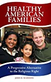 Scanzoni, John H.: Healthy American Families: A Progressive Alternative to the Religious Right