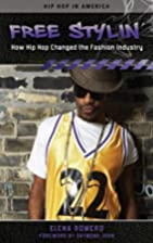 Free stylin' : how hip hop changed the…