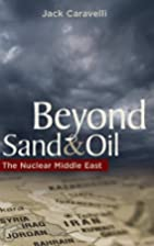 Beyond Sand and Oil: The Nuclear Middle East…