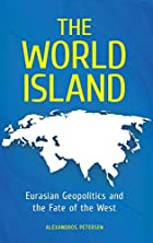 The World Island: Eurasian Geopolitics and…