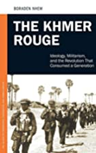 The Khmer Rouge: Ideology, Militarism, and…