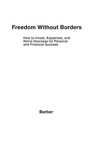 freedom-without-borders-how-to-invest-expatriate-and-retire-overseas-for-personal-and-financial-success