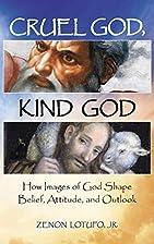 Cruel God, Kind God: How Images of God Shape…
