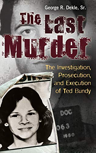 the-last-murder-the-investigation-prosecution-and-execution-of-ted-bundy