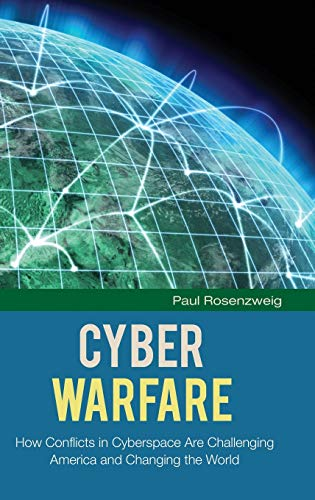 cyber-warfare-how-conflicts-in-cyberspace-are-challenging-america-and-changing-the-world-praeger-security-international