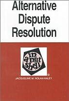 Alternative Dispute Resolution in a Nutshell…