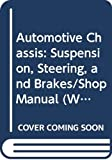 Lahue, Kalton C.: Automotive Chassis: Suspension, Steering, and Brakes/Shop Manual