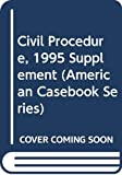 Cound, John J.: Civil Procedure, 1995 Supplement (American Casebook Series)