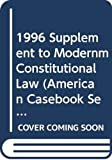 Rotunda, Ronald D.: 1996 Supplement to Modernm Constitutional Law (American Casebook Series)