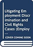 Lewis, Harold S: Litigating Employment Discrimination and Civil Rights Cases (Employment law series) Vol 1 Analysis 2002-3