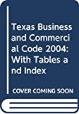 Ross: Texas Business and Commercial Code 2004: With Tables and Index