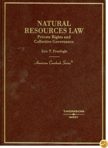 Natural Resouces Law, Private Rights and Collective Governance (American Casebook Series)