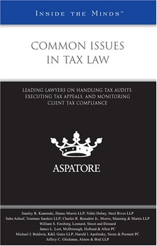 common-issues-in-tax-law-leading-lawyers-on-handling-tax-audits-executing-tax-appeals-and-monitoring-client-tax-compliance-inside-the-minds