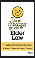 A Short and Happy Guide to Elder Law (Short…
