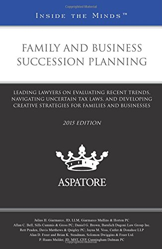 family-and-business-succession-planning-2015-ed-leading-lawyers-on-evaluating-recent-trends-navigating-uncertain-tax-laws-and-developing-creative-families-and-businesses-inside-the-minds