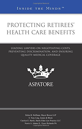 protecting-retirees-health-care-benefits-leading-lawyers-on-negotiating-costs-preventing-discrimination-and-ensuring-quality-medical-coverage-inside-the-minds