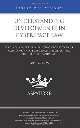 understanding-developments-in-cyberspace-law-2015-ed-leading-lawyers-on-analyzing-recent-trends-case-laws-and-legal-strategies-affecting-the-internet-landscape-inside-the-minds