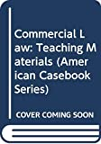 Speidel, Richard E.: Commercial Law: Teaching Materials (American Casebook Series)