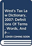 Smith, Robert: West&#39;s Tax Law Dictionary, 2007: Definitions Of Terms, Words, And Phrases Used In Modern American Tax Law Issued In February 2007
