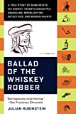 Rubinstein, Julian: Ballad of the Whiskey Robber: A True Story of Bank Heists, Ice Hockey, Transylvanian Pelt Smuggling, Moonlighting Detectives, And Broken Hearts