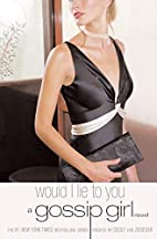 Would I Lie to You by Cecily von Ziegesar