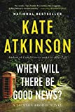 Atkinson, Kate: When Will There Be Good News?: A Novel
