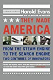 Evans, Harold: They Made America: From the Steam Engine to the Search Engine  Two Centuries of Innovators