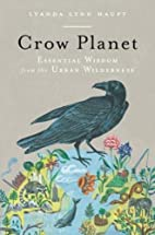 Crow Planet: Essential Wisdom from the Urban…