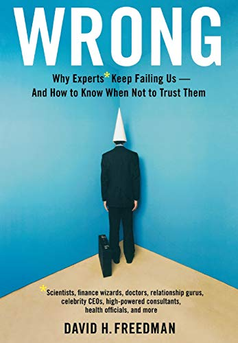 wrong-why-experts-keep-failing-us-and-how-to-know-when-not-to-trust-them-scientists-finance-wizards-doctors-relationship-gurus-celebrity-ceos-consultants-health-officials-and-more