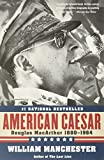 Manchester, William: American Caesar: Douglas Macarthur 1880-1964