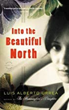 Into the Beautiful North: A Novel by Luis…