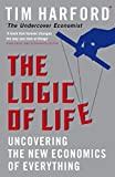 Harford, Tim: The Logic of Life: Uncovering the New Economics of Everything