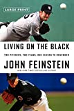 Feinstein, John: Living on the Black: Two Pitchers, Two Teams, One Season to Remember