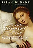 Dunant, Sarah: In the Company of the Courtesan : A Novel