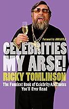 Celebrities My Arse! by Ricky Tomlinson