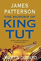 The Murder of King Tut: The Plot to Kill the…